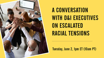 A Conversation with D&I Executives on Escalated Racial Tensions