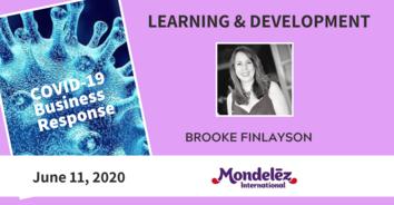 Learning COVID-19 Recording: Mondelez International's Brooke Finlayson (Normoyle) - 6/11/20