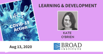 Learning COVID-19 Action Recording: Listening to the Workforce, with the Broad Institute's Kate O'Brien - 8/13/20