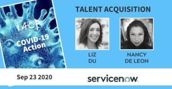 Talent Acquisition COVID-19 Action Recording with ServiceNow's Nancy DeLeon & Liz Du - 9/23/20