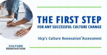 The First Step for Any Successful Culture Change: i4cp's Culture Renovation™ Assessment