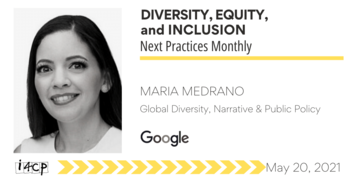 DE&I Next Practices Monthly: One Step Forward, More to Go with Google's Maria Medrano - 5/20/2021