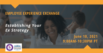 Employee Experience Exchange June 2021 - Establishing Your EX Strategy