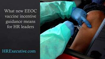 What new EEOC vaccine incentive guidance means for HR leaders