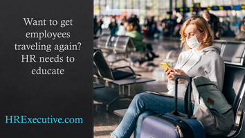 Want to get employees traveling again? HR needs to educate